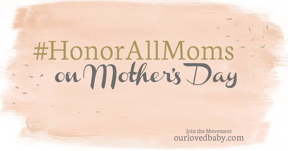 HonorAllMoms this Mother's Day | even those who who have