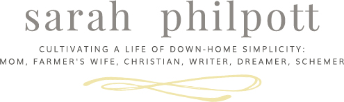 Sarah Philpott - Cultivating a Life of Down-Home Simplicity: Mom, Farmer's Wife, Christian, Writer, Dreamer, Schemer